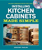 Installing Kitchen Cabinets Made Simple: Includes Companion Step-by-Step Video (Made Simple (Taunton Press))
