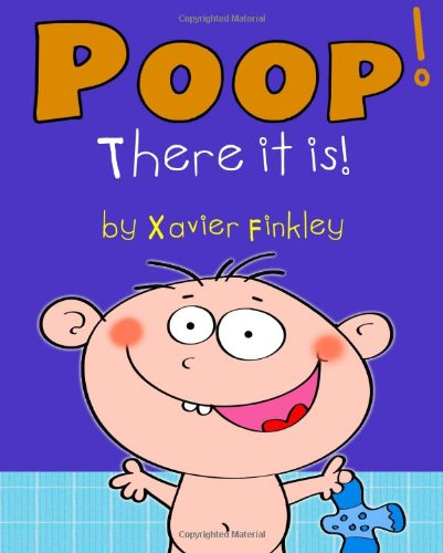Poop! There it is!: A Silly Potty Training Book for Children Ages Baby-3