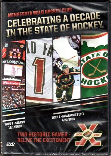 Minnesota Wild Hockey Club: Celebrating a Decade in the State of Hockey 2000-2010 (Two Historic Games: Wild 6 - Stars 0, 12/17/00 & Wild 3 - Avalanche 2 OT, 4/22/2003)
