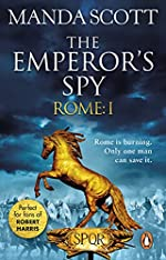 Rome: The Emperor's Spy (Rome 1): A high-octane historical adventure guaranteed to have you on the edge of your seat…