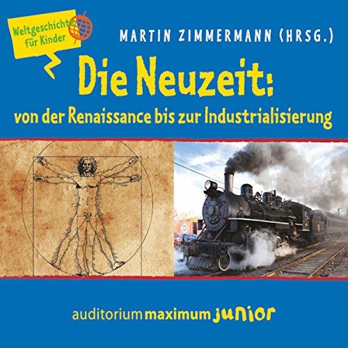Die Neuzeit: von der Renaissance bis zur Industrialisierung (Weltgeschichte für Kinder) audiobook cover art