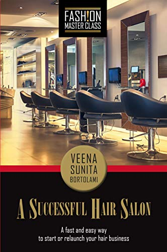 A Successful Hair Salon A Fast And Easy Way To Start Or Relaunch Your Hair Business Kindle Edition By Bortolami Veena Sunita Professional Technical Kindle Ebooks Amazon Com