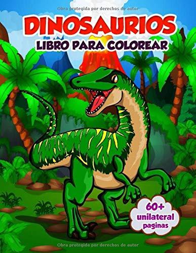 Libro Para Colorear Dinosaurios: 60+ Páginas De Alta Calidad Para Colorear Libros De Actividades De Dinosaurios Para Niños De 2, 3, 4, 5, 6, 7, 8 Años ... Niñas, Actividades Divertidas De Aprendizaje