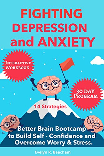 Fighting Depression and Anxiety Workbook: Better Brain Bootcamp. 14 Strategies to Build Self-Confidence and Overcome Worry and Stress by [Evelyn. R.  Beacham]