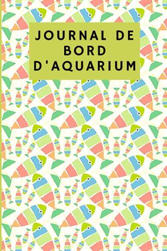 journal de bord d'aquarium: journal d'aquarium et journal de rendez-vous avec un planificateur hebdomadaire pour enregistrer - Carnet d'entretien et d'alimentation quotidienne de l'aquarium,