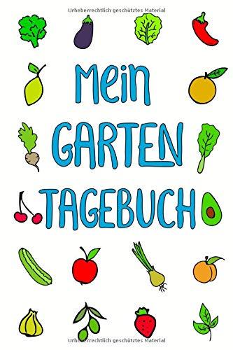 Mein Garten Tagebuch: Garten-Planer für die Gärtnerin, den Hobbygärtner oder Gärtner. Ein sehr praktisches Gartentagebuch zum Eintragen und Dokumentieren