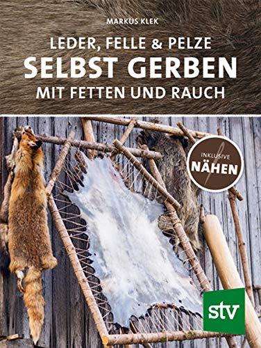 Leder, Felle & Pelze selbst gerben: Mit Fetten und Rauch inkl. Nähen