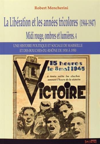 Midi rouge, ombres et lumières : Tome 4, La Libération et les années tricolores (1944-1947)