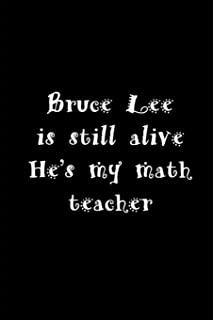 Bruce Lee is Still alive He's my math teacher: 6x9-inch school supply notebook journal for students of all ages