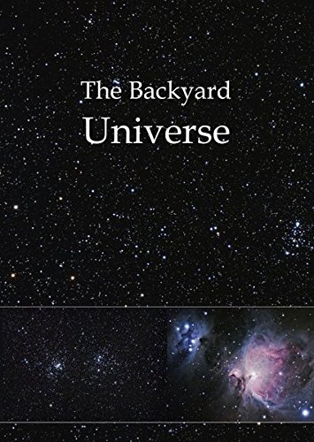 The Backyard Universe: The wonders of our Universe as seen in our own backyards.