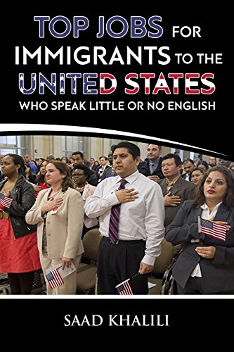 Amazon Com Top Jobs For Immigrants To The United States Who Speak Little Or No English Ebook Khalili Saad Kindle Store