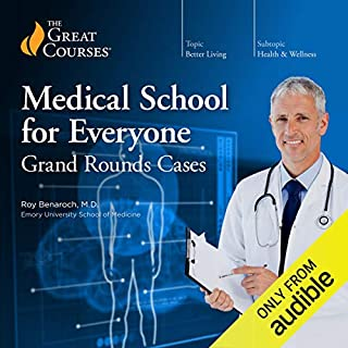Medical School for Everyone     Grand Rounds Cases              Written by:                                                                                                                                 Roy Benaroch,                                                                                        The Great Courses                               Narrated by:                                                                                                                                 Roy Benaroch                      Length: 12 hrs and 5 mins     18 ratings     Overall 4.8