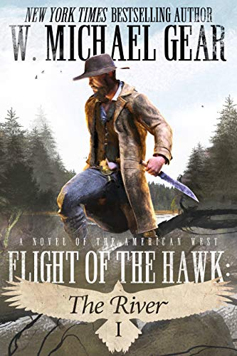 Flight Of The Hawk: The River: A Novel of the American West by [W. Michael Gear]