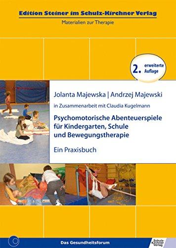 Psychomotrische Abenteuerspiele für Kindergarten, Schule und Bewegungstherapie: Ein Praxisbuch