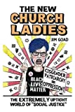 The New Church Ladies: The Extremely Uptight World of 'Social Justice'