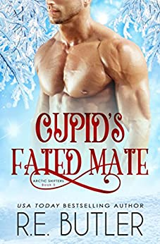 Cupid's Fated Mate (Arctic Shifters Book 5) by [R. E. Butler]