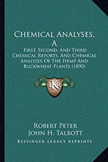 A Chemical Analyses: First, Second, and Third Chemical Reports, and Chemical Analyses of the Hemp and Buckwheat Plants (1890)