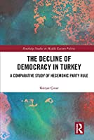 The Decline of Democracy in Turkey: A Comparative Study of Hegemonic Party Rule (Routledge Studies in Middle Eastern Politics)