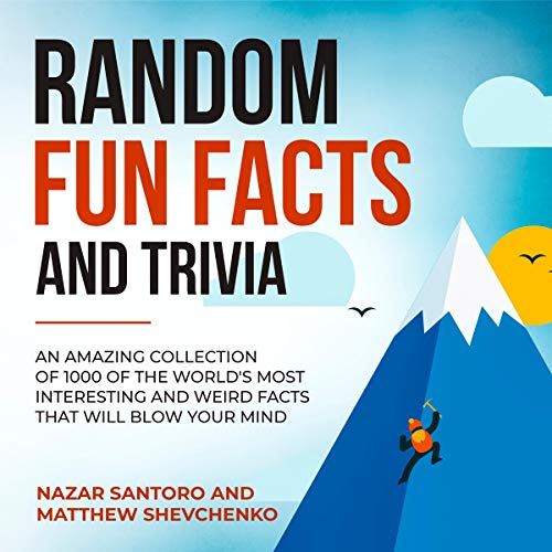 Random Fun Facts and Trivia: An Amazing Collection of 1000 of the World's Most Interesting and Weird Facts That Will Blow Your Mind audiobook cover art