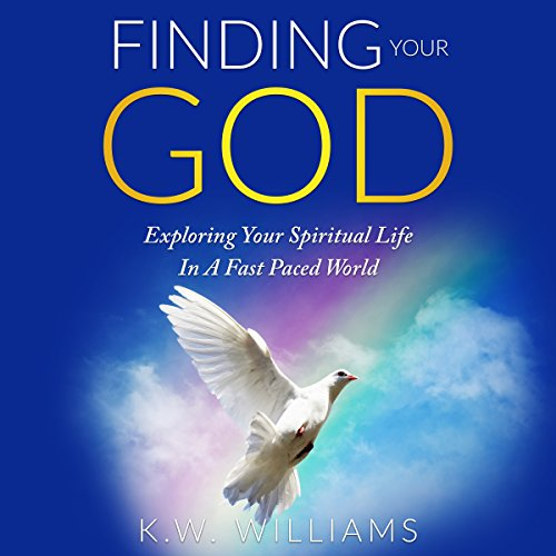 Finding Your God     Exploring Your Spiritual Life in a Fast Paced World              By:                                                                                                                                 K. W. Williams                               Narrated by:                                                                                                                                 Jim D. Johnston                      Length: 1 hr and 12 mins     Not rated yet     Overall 0.0