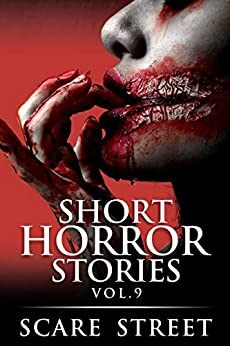 Short Horror Stories Vol. 9: Scary Ghosts, Monsters, Demons, and Hauntings (Supernatural Suspense Collection) by [Scare Street, Ron Ripley, Anna Sinjin, Rowan Rook, Kathryn St. John-Shin]