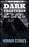 Horror Stories: Dark Creatures ( Not One of Us ): A Supernatural Horror Story Collection, Best Horror, Suspense, Thriller and Mystery Short Stories. (English Edition)