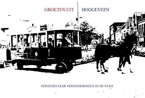 Groeten uit Hoogeveen: Honderd jaar veranderingen in de stad