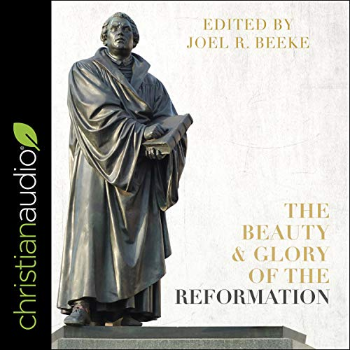 The Beauty and Glory of the Reformation  By  cover art