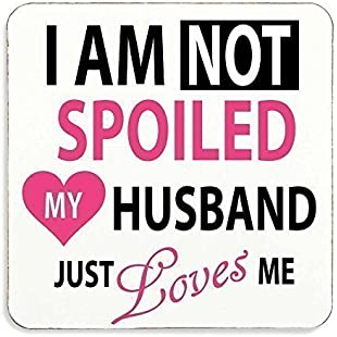 I'm Not Spoiled My Husband Just Loves Me Coaster Wife Gift Present Novelty Birthday Christmas Valentines Present:Ege17ru