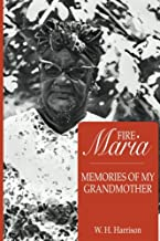 Fire Maria: Memories of My Grandmother
