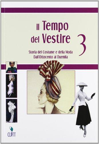 Il tempo del vestire. Storia del costume e della moda. Per le Scuole superiori. Con espansione online. Dall 800 al 2000 (Vol. 3)
