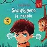 Sconfiggere la rabbia: Libro illustrato su come gestire la rabbia e gestire le emozioni dei più piccoli (Emozioni d'infanzia) (Il mondo emotivo dei bambini)