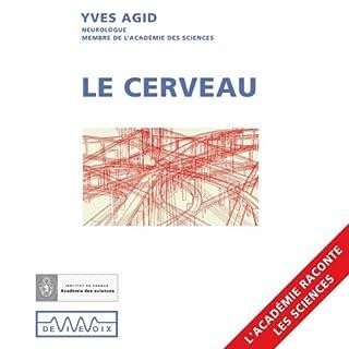 Le cerveau                    De :                                                                                                                                 Yves Agid                               Lu par :                                                                                                                                 Yves Agid                      Durée : 59 min     5 notations     Global 4,0