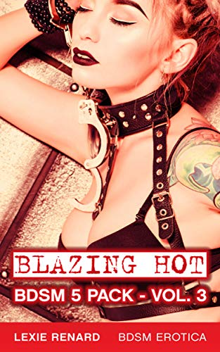 Blazing Hot BDSM 5 Pack - Vol. 3: (Scorching bundle of erotic stories! Bondage, Domination, Submission, S&M) (English Edition)