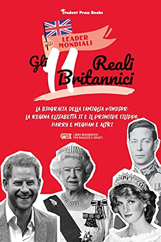 Gli 11 reali britannici: La biografia della famiglia Windsor: la regina Elisabetta II e il principe Filippo, Harry & Meghan e altri (libro biografico per ragazzi e adulti)