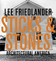 Lee Friedlander: Sticks & Stones: Architectural America by James Enyeart(2004-10-02)