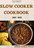 THE PERFECT SLOW COOKER COOKBOOK 2021--2022: 50+ Must Have Recipes That You Cook While Playing Or Working