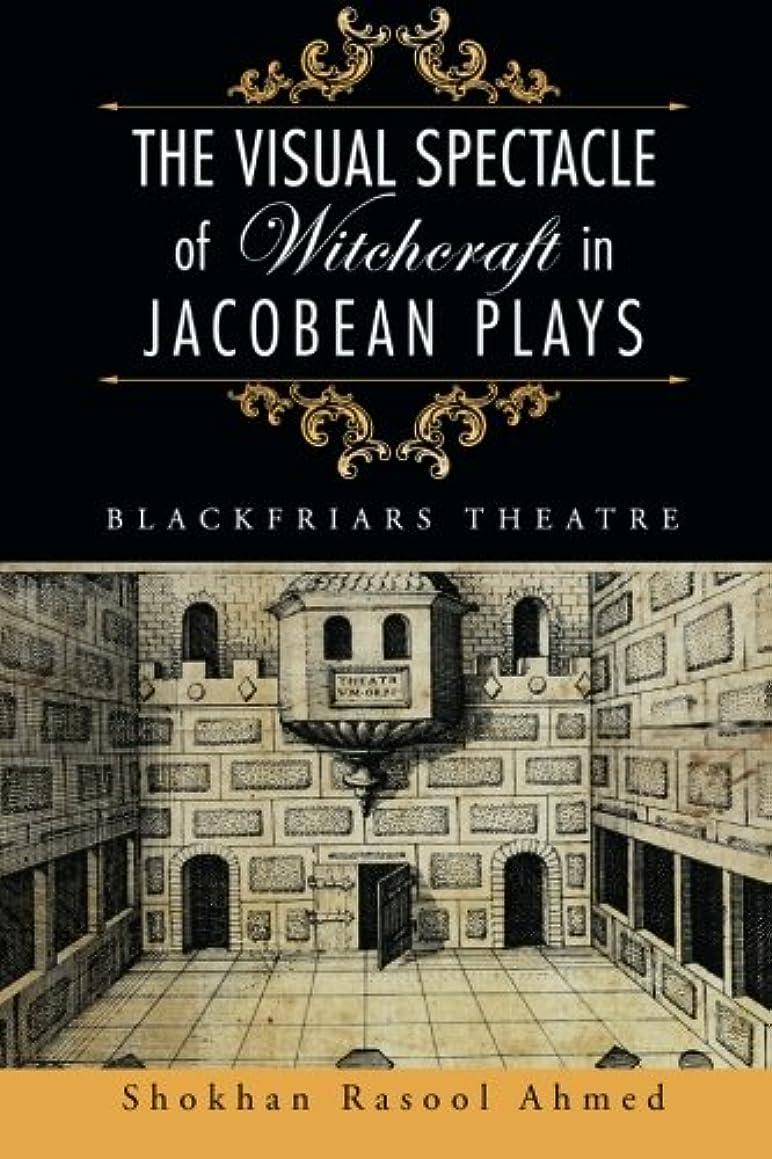 魔術ロデオゆるいThe Visual Spectacle of Witchcraft in Jacobean Plays: Blackfriars Theatre