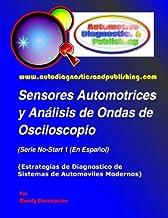 Sensores Automotrices y Análisis de Ondas de Osciloscopio: (Estrategias de Diagnostico de Sistemas Modernos Automotrices)...