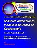 Sensores Automotrices y Análisis de Ondas de Osciloscopio: (Estrategias de Diagnostico de Sistemas...