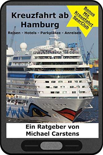 Kreuzfahrt ab Hamburg: Kreuzfahrten - Hotels - Parkplätze - Anreise (Verreiselust - Reiseratgeber 2)