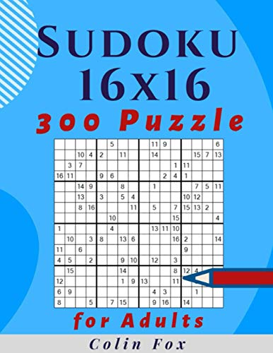 16 x 16 Sudoku Puzzle Book For Adults: 300 Easy to Hard Puzzles with Solutions