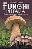 Funghi In Italia. Guida Pratica Alla Ricerca ed al Riconoscimento