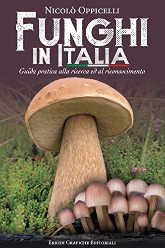Funghi In Italia. Guida Pratica Alla Ricerca ed al...