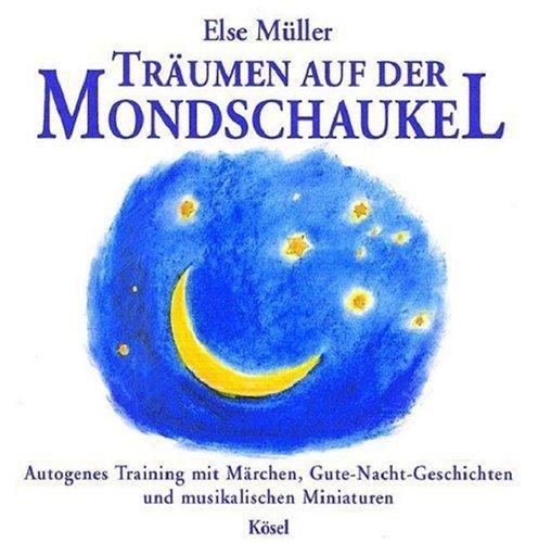 Träumen auf der Mondschaukel: Autogenes Training mit Märchen und Gute-Nacht-Geschichten mit musikalischen Miniaturen. Mit Musik von Helmer Sauer: ... und musikalischen Miniaturen von Müller. Else (1998) Audio CD