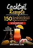 Cocktail Rezepte: Das große Cocktail Buch mit über 150 leckeren Rezepten für Sommer und Winter - Cocktails selber mixen mit und ohne Alkohol inkl. Alkoholfreie, Fruchtige & Klassische Cocktails