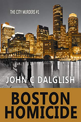 BOSTON HOMICIDE (Clean Suspense) (The City Murders Book 1) by [John C. Dalglish]
