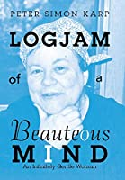 Logjam of a Beauteous Mind: An Infinitely Gentle Woman
