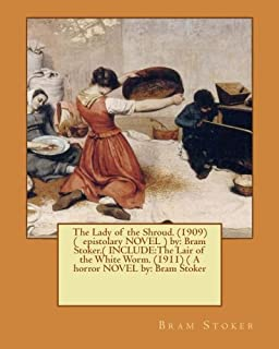 The Lady of the Shroud. (1909) ( epistolary NOVEL ) by: Bram Stoker.( INCLUDE: The Lair of the White Worm. (1911) ( A horr...
