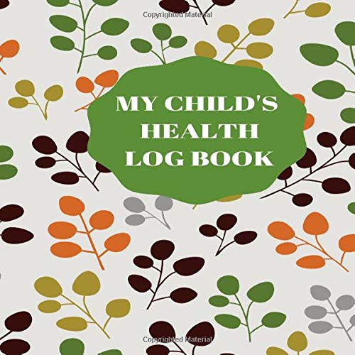 My Child's Health Log Book: Medical History Record Book, Baby Healthcare Information Logbook, Person